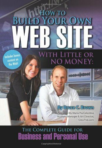 How to Build Your Own Web Site With Little or No Money The Complete