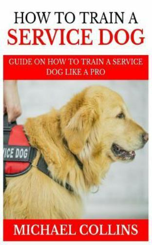 How to Train a Service Dog: Guide on How to Train a Service Dog Like a Pro L... $11.08