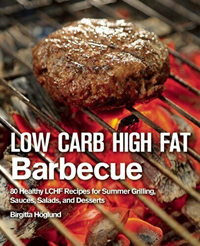 Low Carb High Fat Barbecue 80 Healthy LCHF Recipes for Summer Grilli