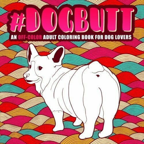 Dog Butt An Off Color Adult Coloring Book for Dog Lovers $4.89