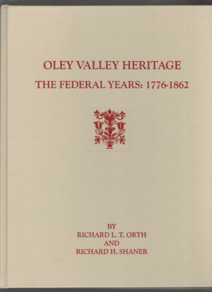 Oley Valley Heritage: The Federal Years: 1776 1862 Berks Co. PA Orth amp; Shaner