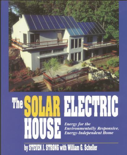 Solar Electric House : Energy for the Environmentally Responsive book