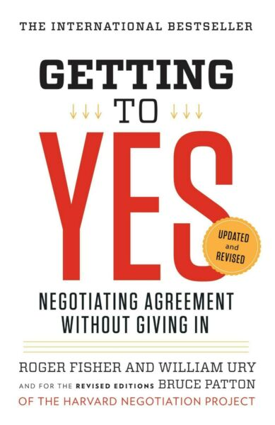 Getting to Yes: Negotiating Agreement Without Giving In Online Version