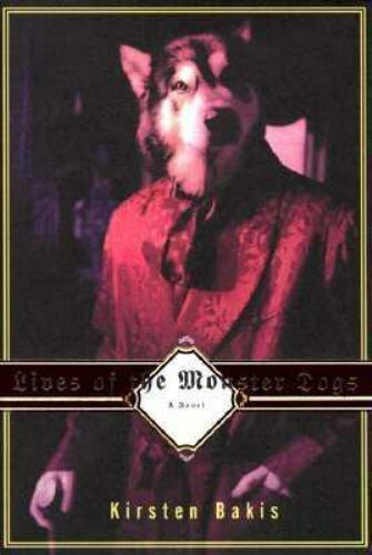 Lives of the Monster Dogs by Kirsten Bakis 1997 Hardcover $1.00