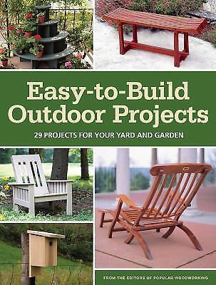 Easy to Build Outdoor Projects: 29 Projects for Your Yard and Garden