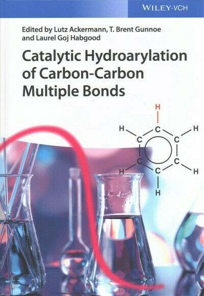 Catalytic Hydroarylation of Carbon Carbon Multiple Bonds Hardcover by Ackerm... $165.60