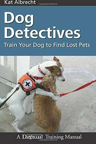 Dog Detectives: How to Train Your Dog to Find Lost Pets Dog... by Albrecht Kat $12.39