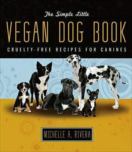 The Simple Little Vegan Dog Book: Cruelty Free ... by Rivera Michelle Paperback $7.69