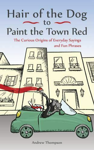 Hair of the Dog to Paint the Town Red: The Curious Origins of Everyday Sayings a $11.65