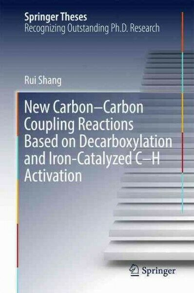 New Carbon carbon Coupling Reactions Based on Decarboxylation and Iron cataly... $151.60