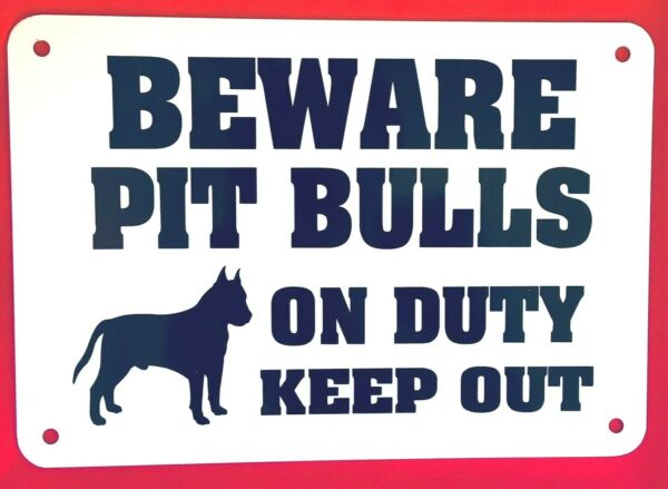 BEWARE PIT BULLS ON DUTY KEEP OUT non rust Aluminum 10quot; x 7quot; BEWARE DOGS $11.75