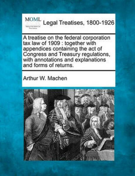 A Treatise on the Federal Corporation Ta: Together with Appendices Containing th