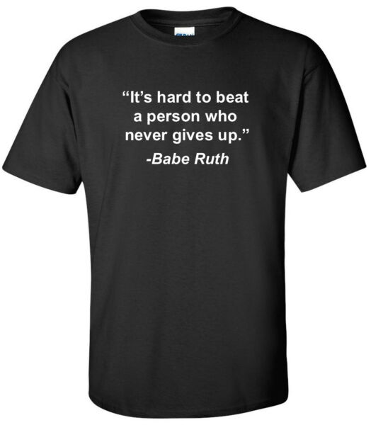 Babe Ruth T-Shirt Person Who Never Gives Up Motivational Famous Quote Shirt