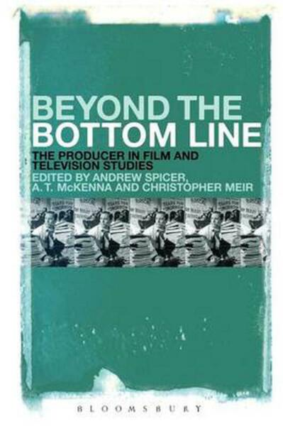 Beyond the Bottom Line: The Producer in Film and Television Studies (English) Pa