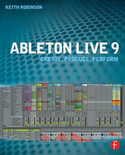 Ableton Live 9: Create Produce Perform by Keith Robinson (English) Paperback B