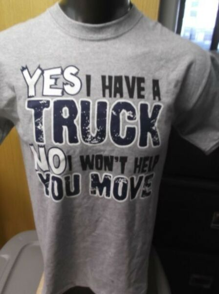 Mens Licensed Yes I Have A Truck, No, I Won't Heklp You Move Shirt New M