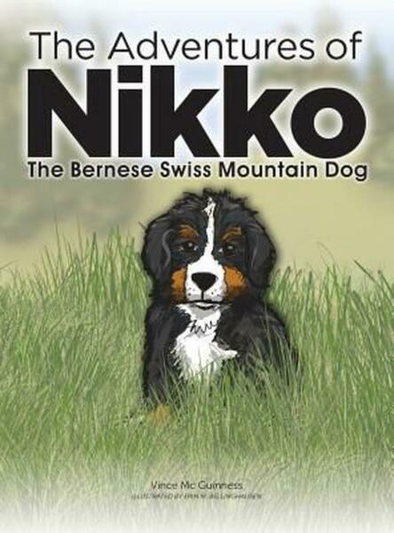 Adventures of Nikko: The Bernese Swiss Mountain Dog by Vince Mc Guinness Hardcov