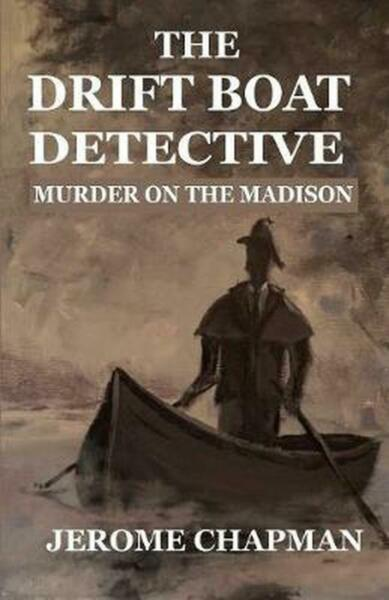 The Drift Boat Detective: Murder On The Madison by H. Jerome Chapman (English) P