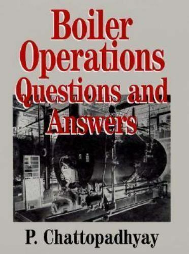 Boiler Operation Engineering : Questions and Answers by P. Chattopadhyay...