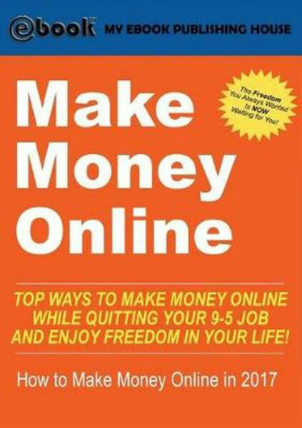 Make Money Online: Top Ways to Make Money Online While Quitting Your 9-5 Job and