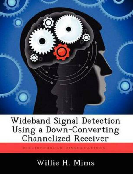 Wideband Signal Detection Using a Down-Converting Channelized Receiver by Willie