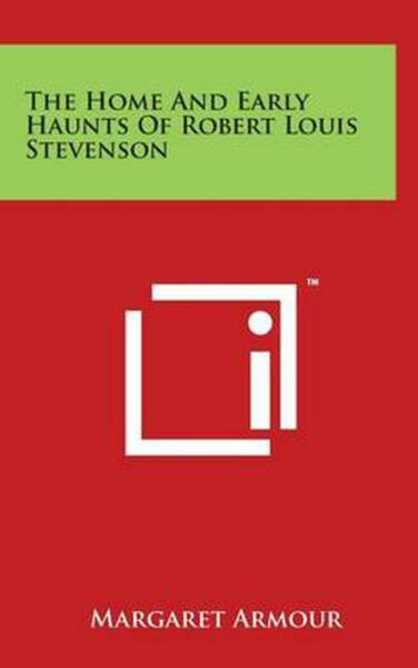 The Home and Early Haunts of Robert Louis Stevenson by Margaret Armour (English)