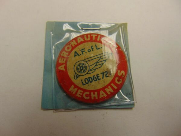 OLD RARE VINTAGE BUTTON PINBACK AERONAUTICAL MECHANICS AF OF L LODGE 72