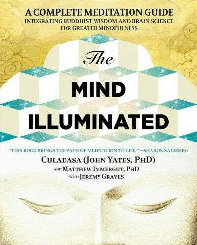 Mind Illuminated : A Complete Meditation Guide Integrating Buddhist Wisdom an...