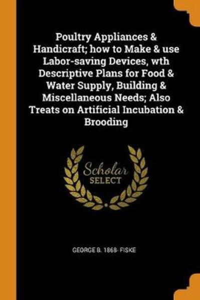 Poultry Appliances & Handicraft; How to Make & Use Labor-saving Devices Wth Des