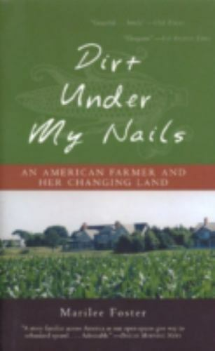 Dirt Under My Nails: An American Farmer And Her Changing Land: By Marilee Foster $20.92