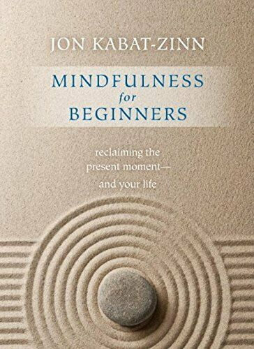 Mindfulness for Beginners: Reclaiming the Present Moment and Your Life
