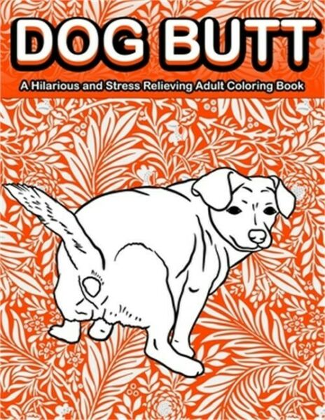 Dog Butt: A Hilarious and Stress Relieving Adult Coloring Book Featuring Funny D $12.26