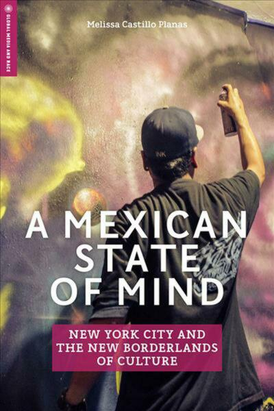 Mexican State of Mind: New York City and the New Borderlands of Culture by Melis