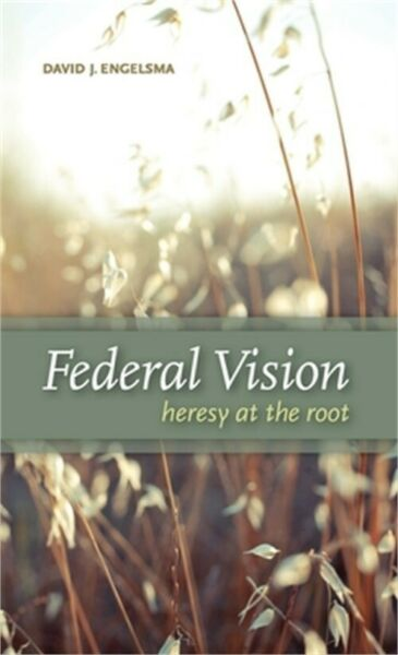 Federal Vision: Heresy at the Root Hardback or Cased Book