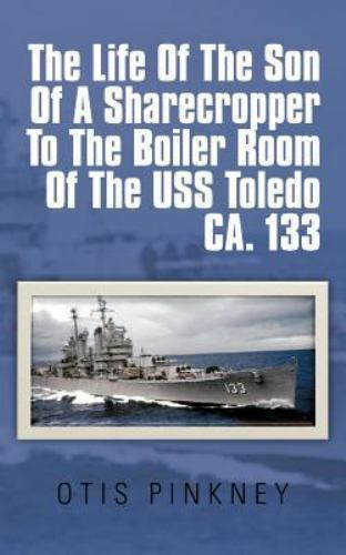 The Life Of The Son Of A Sharecropper To The Boiler Room Of The Uss Toledo Ca... $20.86