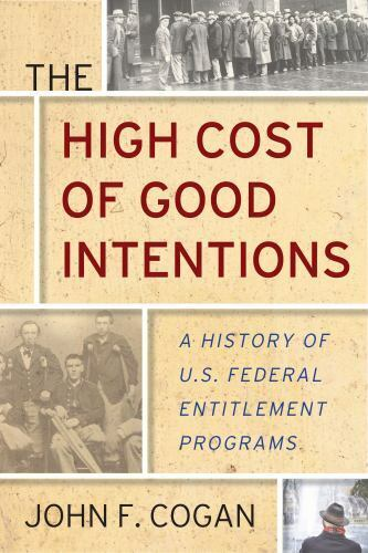 The High Cost of Good Intentions: A History of U.S. Federal Entitlement Programs $19.37