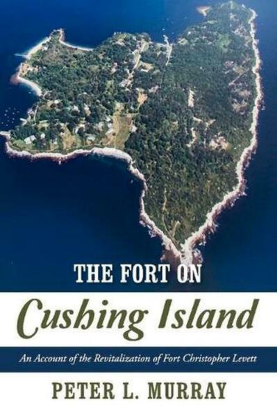 The Fort on Cushing Island: An Account of the Revitalization of Fort Christopher