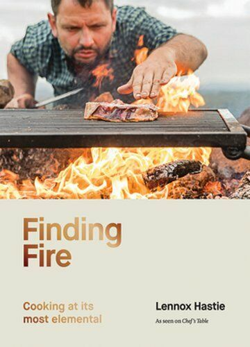 Finding Fire: Cooking at its most elemental by Lennox Hastie: New