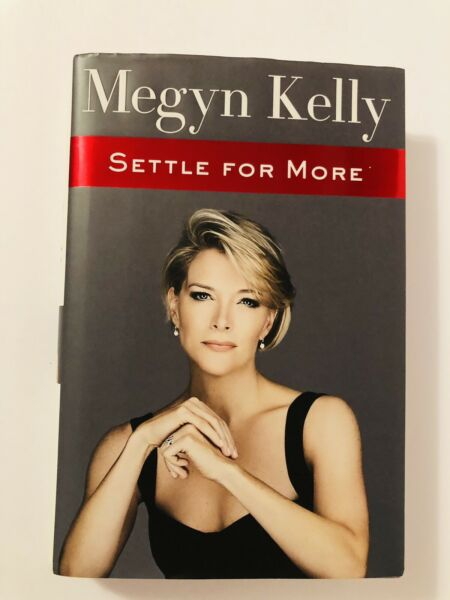 Settle for More by Megyn Kelly 2016 Hardcover First Edition