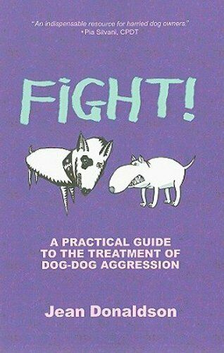 Fight : A Practical Guide to the Treatment of Dog Dog Aggression by Donaldson $9.93