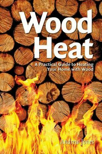 Wood Heat: A Practical Guide to Heating Your Home with Wood by Andrew Jones: New $3.91