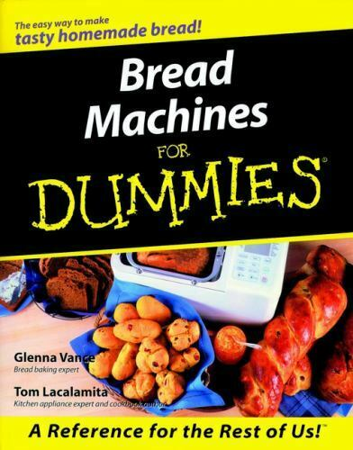 Bread Machines for Dummies by Glenna Vance; Tom Lacalamita