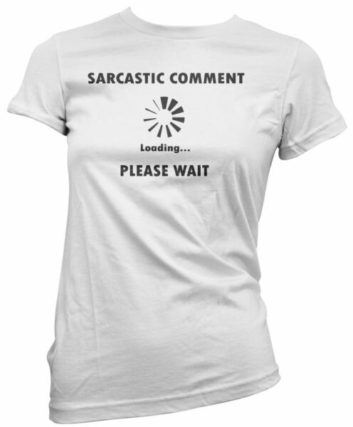 Sarcastic Comment Loading.... Please Wait - Funy Geeky Women's T-shirt
