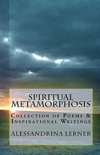Spiritual Metamorphosis : Collection of Poems and Inspirational Writings by...