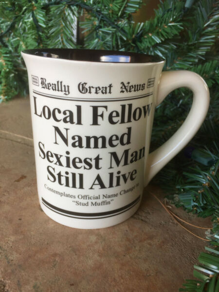 Local Fellow Named Sexiest Man Still Alive Coffee Mug  Stud Muffin  Great News