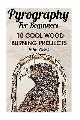 Pyrography for Beginners: 10 Cool Wood Burning Projects : (Pyrography Basics)...