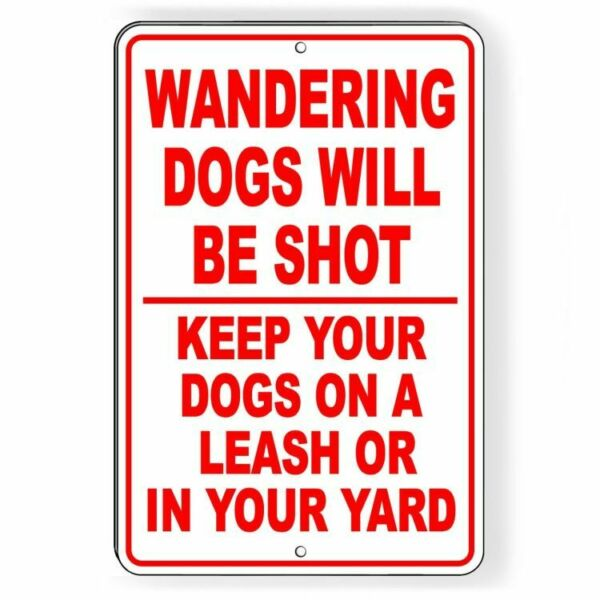 Wandering Dogs Will Be Shot Keep Your Dog On A Leash Or Yard Metal Sign SSG029 $10.89