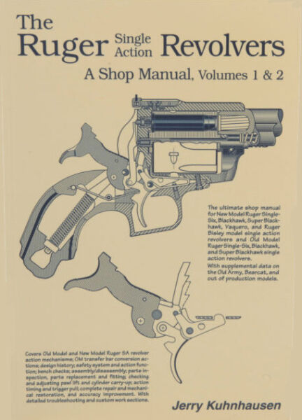 The Ruger Single Action Revolvers: A Shop Manual Volumes 1 amp; 2 by Kuhnhausen $39.95