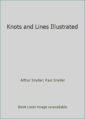 Knots and Lines Illustrated by Arthur Snyder; Paul Snyder