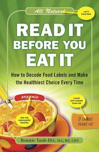 Read It Before You Eat It : How to Decode Food Labels and Make the Healthiest... $4.09